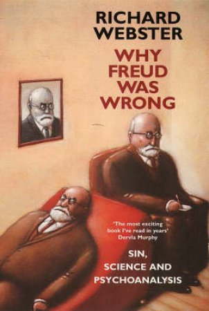Why Freud Was Wrong by Richard Webster