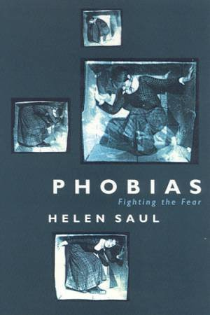 Phobias: Fighting The Fear by Helen Saul