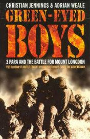 Green Eyed Boys: The Battle For Mount Longdon by Christian Jennings