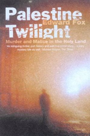 Palestine Twilight: Murder And Malice In The Holy Land by Edward Fox