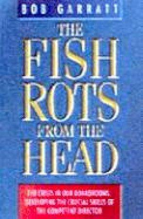 The Fish Rots From The Head by Bob Garratt