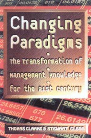 Changing Paradigms by Thomas Clarke & Stewart Clegg