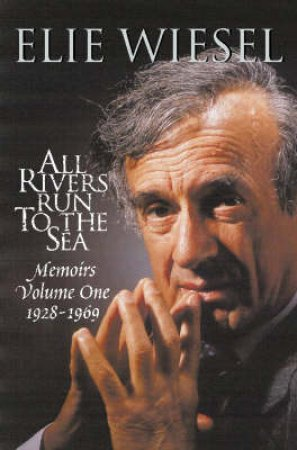All Rivers Run To The Sea: Memoirs 1928-1969 by Elie Wiesel