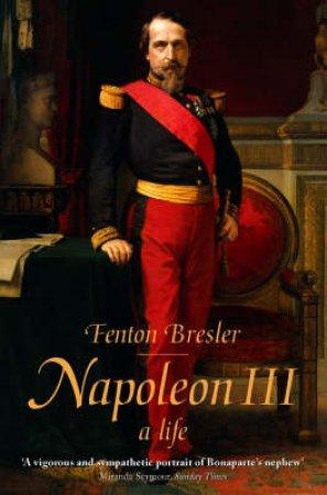 Napoleon III: A Biography by Fenton Bresler