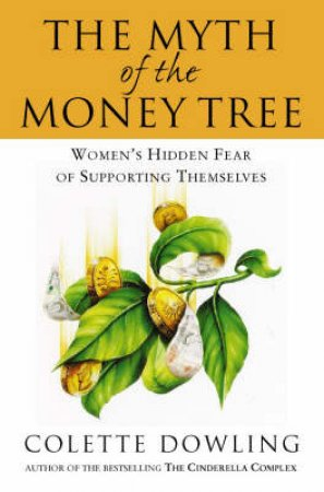 The Myth Of The Money Tree by Colette Dowling