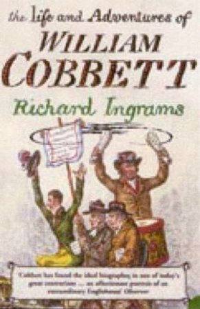The Life and Adventures of William Cobbett by Richard Ingrams
