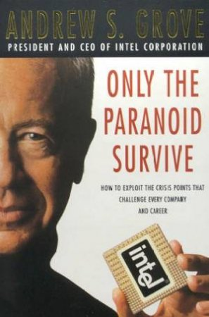Only The Paranoid Survive by Andrew S Grove