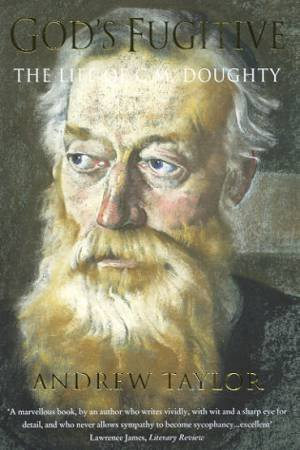 God's Fugitive: The Life Of C M Doughty by Andrew Taylor