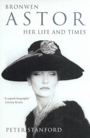Bronwen Astor: Her Life And Times by Peter Stanford