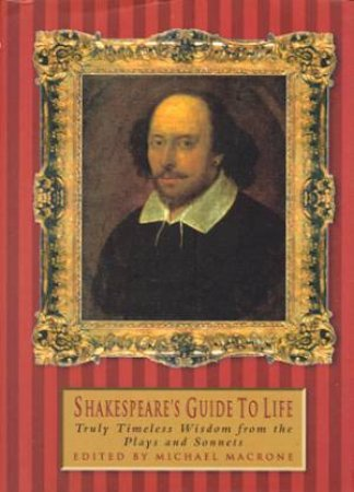 Shakespeare's Guide To Life by Michael Macrone