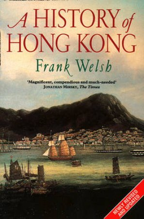 The History Of Hong Kong by Frank Welsh