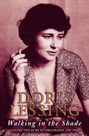 Walking In The Shade: My Autobiography Volume 2 by Doris Lessing