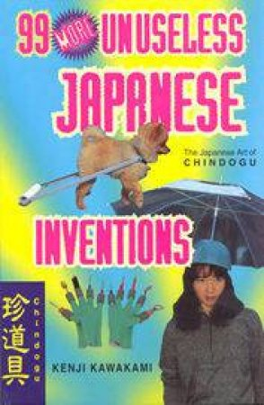 99 More Unuseless Japanese Inventions by Kenji Kawakami