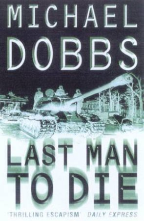 Last Man To Die by Michael Dobbs