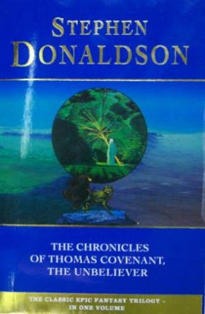 Chronicles Of Thomas Covenant, The Unbeliever Omnibus by Stephen Donaldson