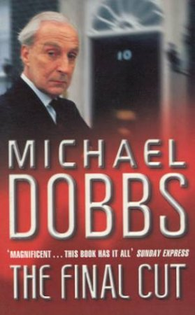 The Final Cut by Michael Dobbs
