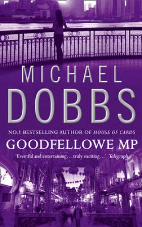 Goodfellow MP by Michael Dobbs