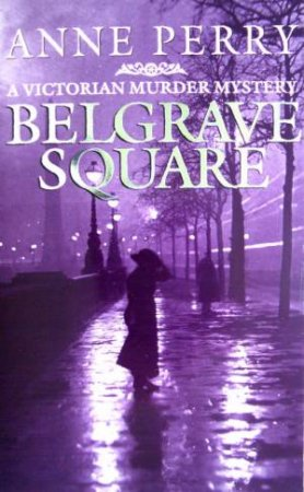 An Inspector Pitt Novel: Belgrave Square by Anne Perry