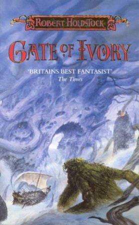Mythago: Gate Of Ivory by Robert Holdstock