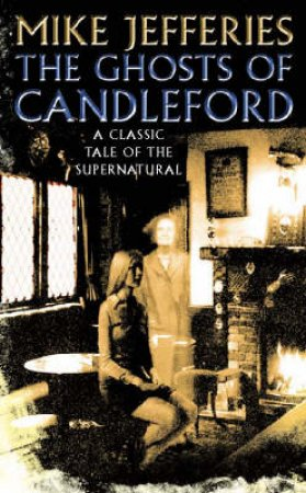 The Ghosts Of Candleford by Mike Jefferies