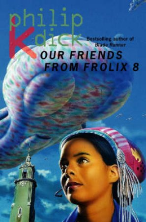 Our Friends From Frolix 8 by Philip K Dick