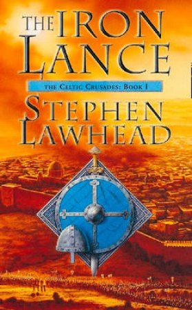 The Iron Lance by Stephen Lawhead