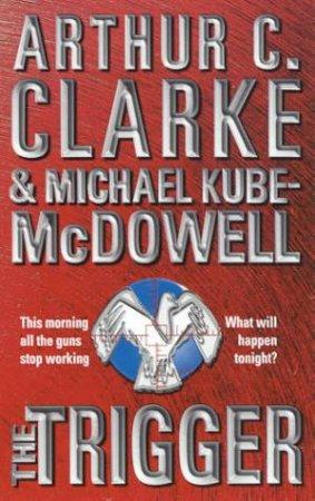 The Trigger by Arthur C Clarke & Michael Kube-McDowell