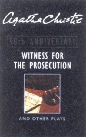 Witness For The Prosecution And Other Plays - 50th Anniversary Edition by Agatha Christie