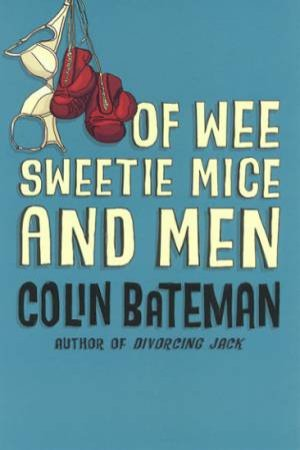 Of Wee Sweetie Mice And Men by Colin Bateman