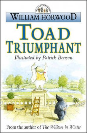 Tales Of The Willows: Toad Triumphant by William Horwood