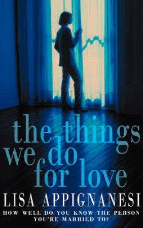 Things We Do For Love by Lisa Appignanesi