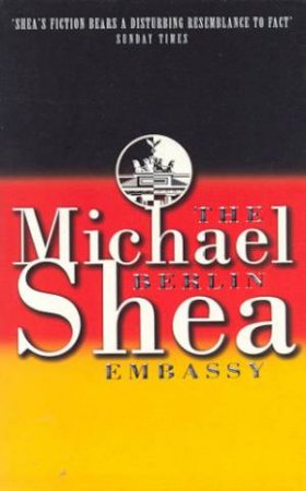 The Berlin Embassy by Michael Shea