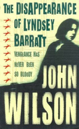 The Disappearance Of Lyndsay Barratt by John Wilson