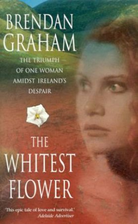 The Whitest Flower by Brendan Graham
