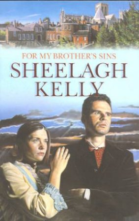 For My Brother's Sins by Sheelagh Kelly
