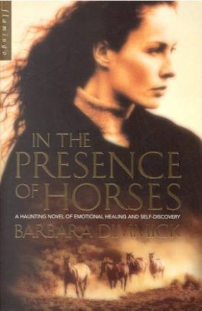 In The Presence Of Horses by Barbara Dimmick