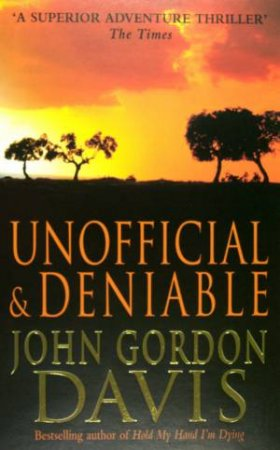 Unofficial And Deniable by John Gordon Davis
