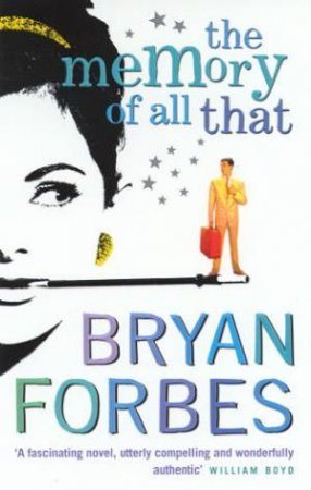 The Memory Of All That by Bryan Forbes