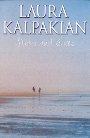 Steps And Exes by Laura Kalpakian