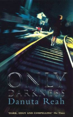 Only Darkness by Danuta Reah