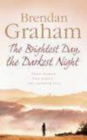 The Brightest Day The Darkest Night by Brendan Graham