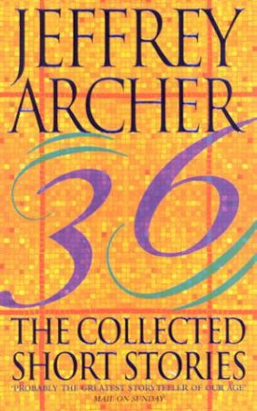 The Collected Short Stories Of Jeffrey Archer by Jeffrey Archer