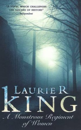 A Holmes & Russell Novel: A Monstrous Regiment Of Women by Laurie R King