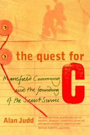 The Quest For C: Mansfield Cumming & The Secret Service by Alan Judd