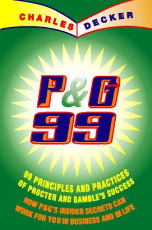 Proctor & Gamble's 99 Principles And Practices Of Success by Charles Decker