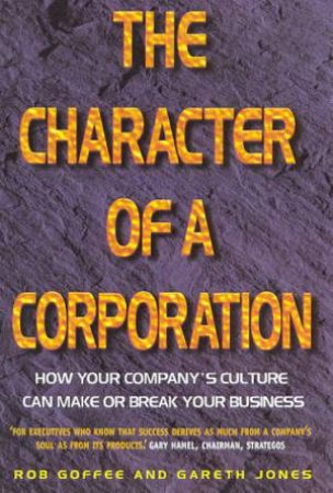 The Character Of A Corporation by Rob Goffee & Gareth Jones