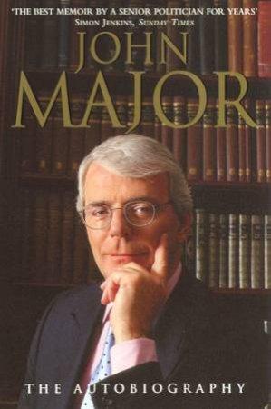 John Major: The Autobiography by John Major