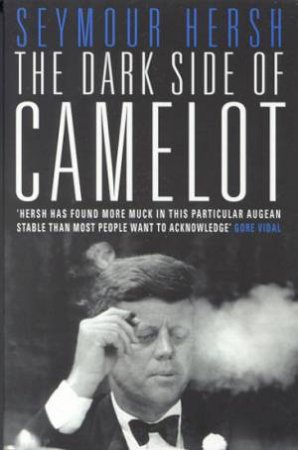 The Dark Side Of Camelot by Seymour Hersh