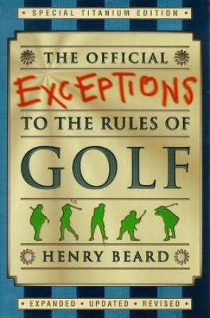 Official Exceptions To The Rules Of Golf by Henry Beard