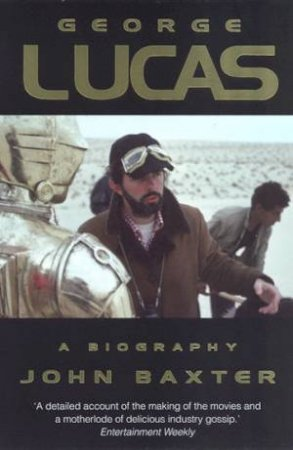 George Lucas: A Biography by John Baxter